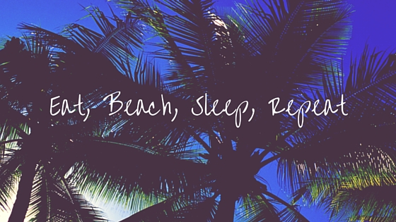 Eat, Beach, Sleep, Repeat